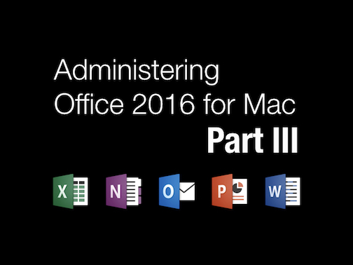 Administering Office 2016 for Mac Part III